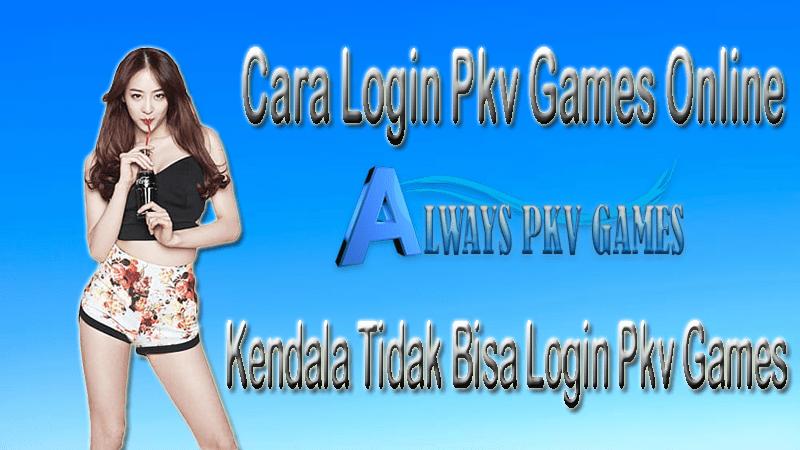 Cara Login Pkv Games | Penyebab Tidak Bisa Login PkvGames