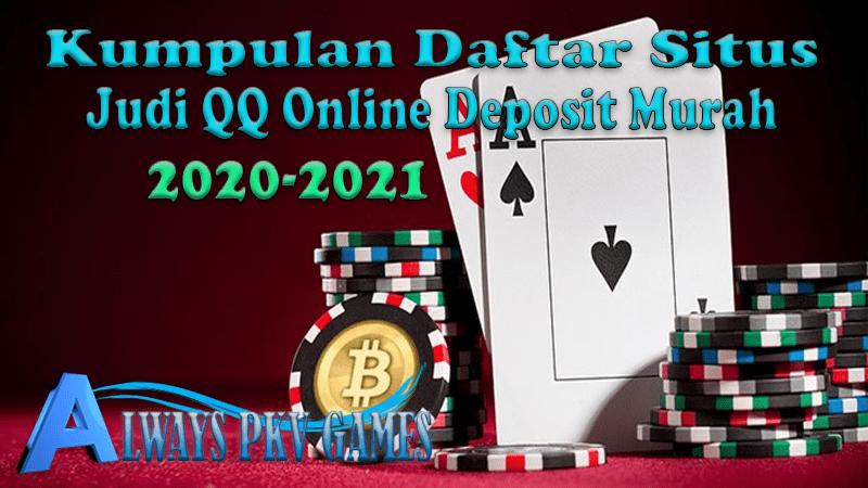 Kumpulan Daftar Situs Judi Qq Online Deposit Murah 2020 2021
